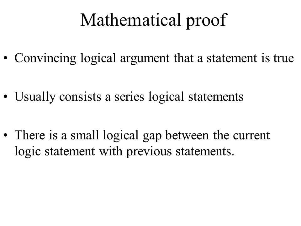 Mathematical proof Convincing logical argument that a statement is true. Usually consists a series logical statements.