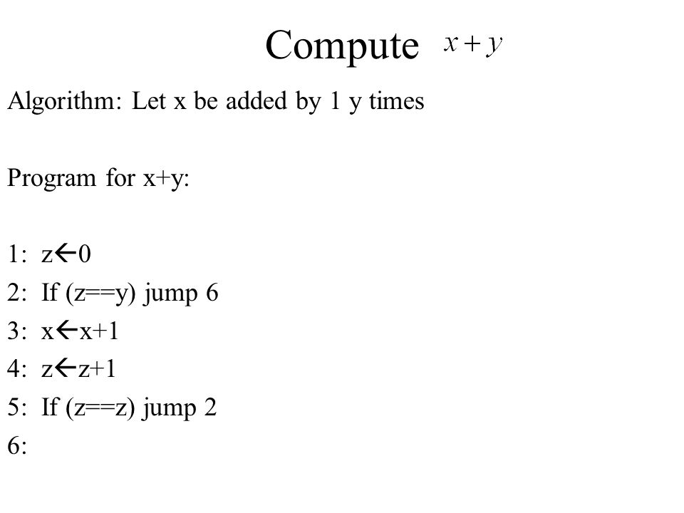 Compute Algorithm: Let x be added by 1 y times Program for x+y: 1: z0