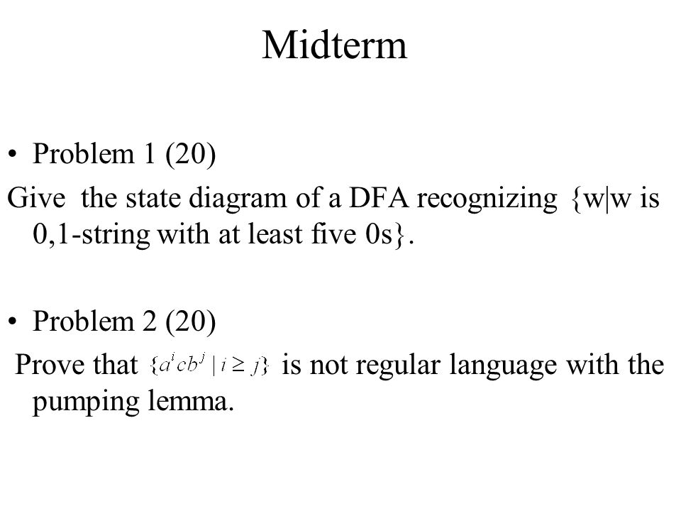 Midterm Problem 1 (20) Give the state diagram of a DFA recognizing {w|w is 0,1-string with at least five 0s}.