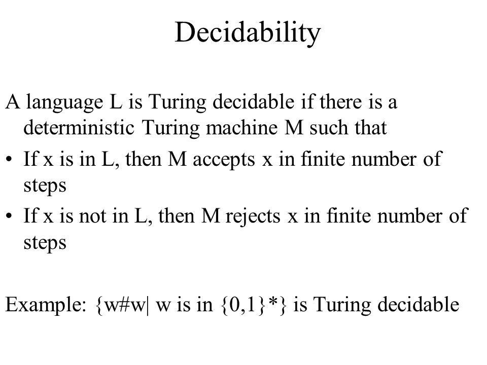 Decidability A language L is Turing decidable if there is a deterministic Turing machine M such that.