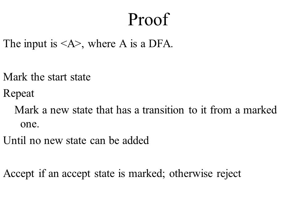 Proof The input is <A>, where A is a DFA. Mark the start state