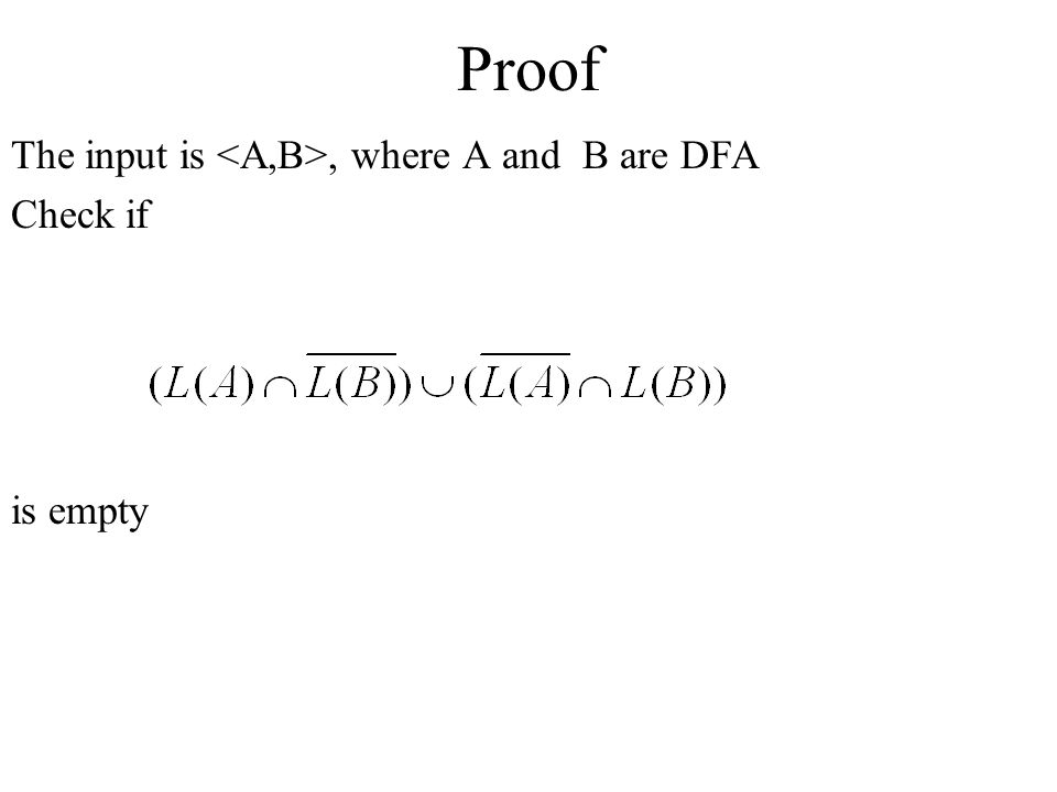 Proof The input is <A,B>, where A and B are DFA Check if