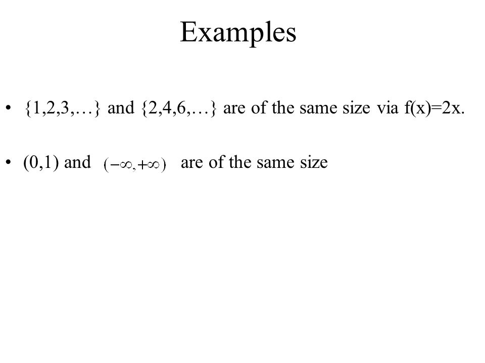 Examples {1,2,3,…} and {2,4,6,…} are of the same size via f(x)=2x.
