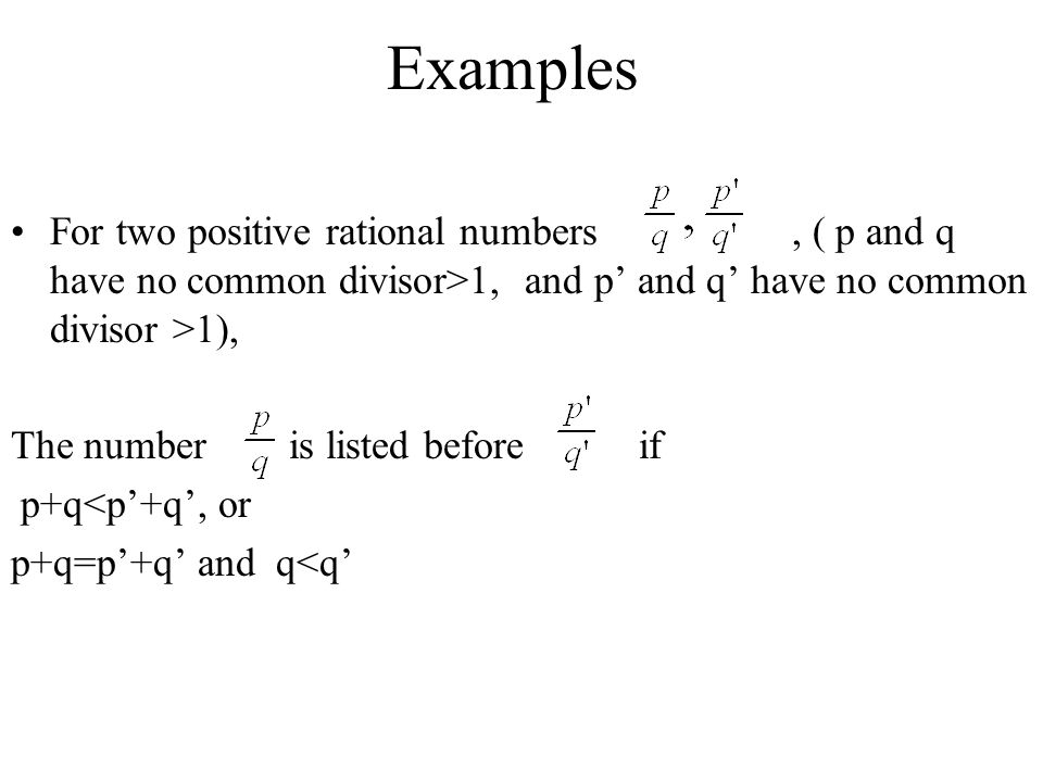 Examples For two positive rational numbers , ( p and q have no common divisor>1, and p' and q' have no common divisor >1),