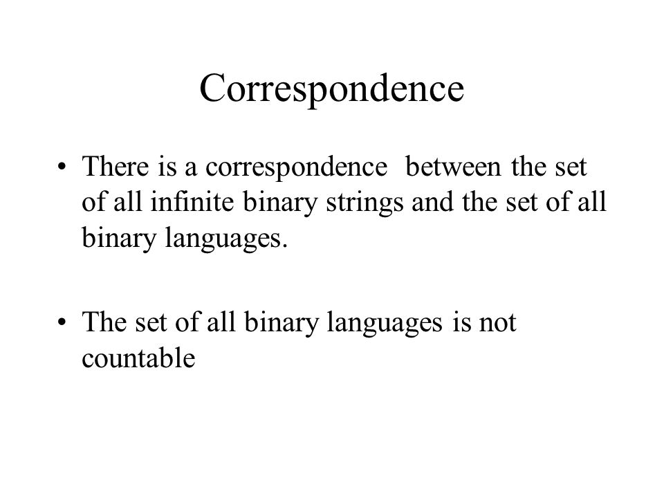 Correspondence There is a correspondence between the set of all infinite binary strings and the set of all binary languages.