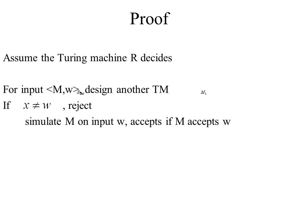 Proof Assume the Turing machine R decides