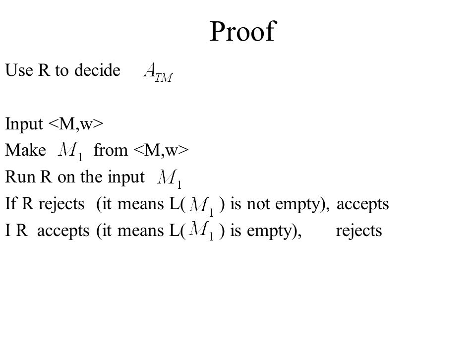 Proof Use R to decide Input <M,w> Make from <M,w>