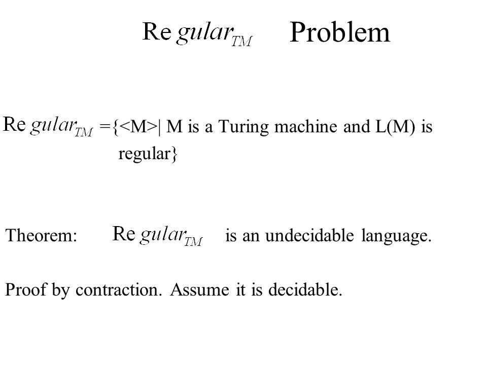 Problem ={<M>| M is a Turing machine and L(M) is regular}