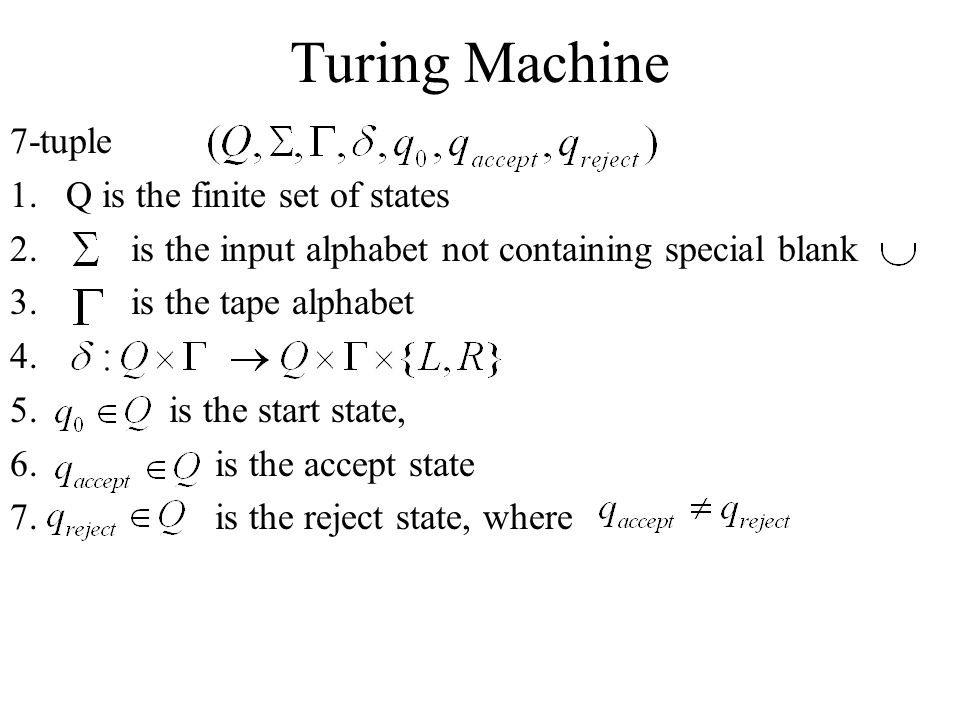 Turing Machine 7-tuple Q is the finite set of states