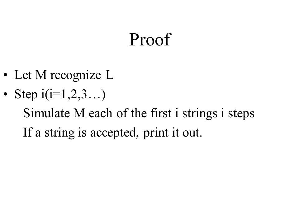 Proof Let M recognize L Step i(i=1,2,3…)