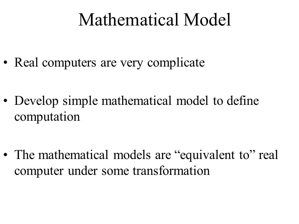 Mathematical Model Real computers are very complicate