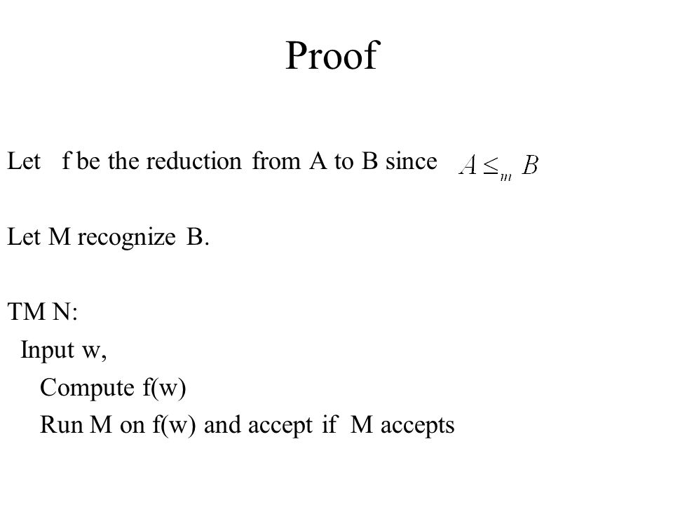 Proof Let f be the reduction from A to B since Let M recognize B.