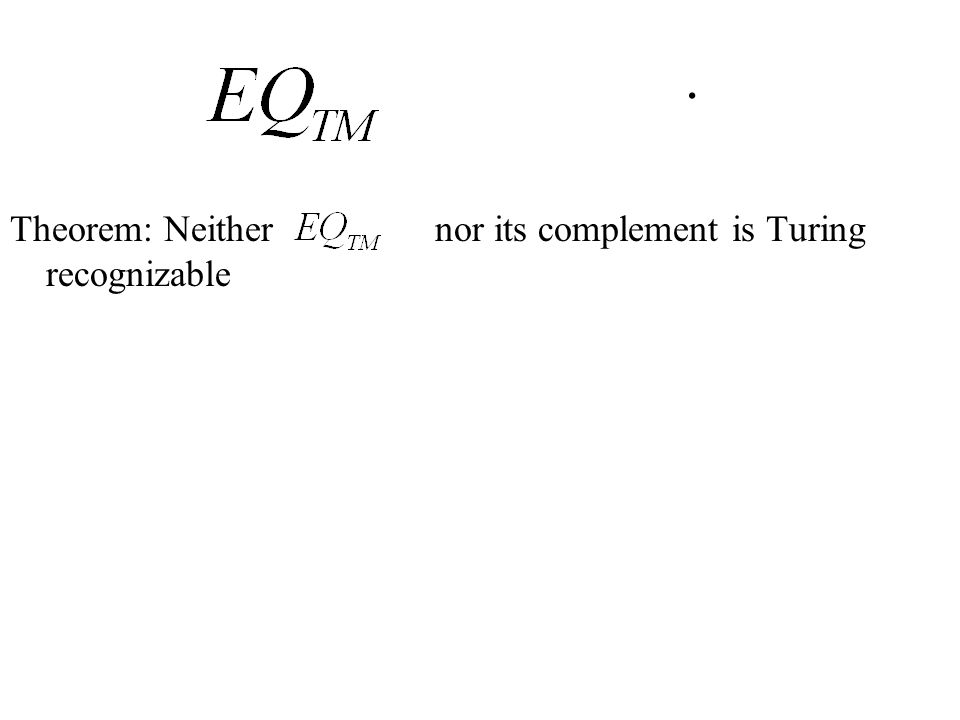 . Theorem: Neither nor its complement is Turing recognizable