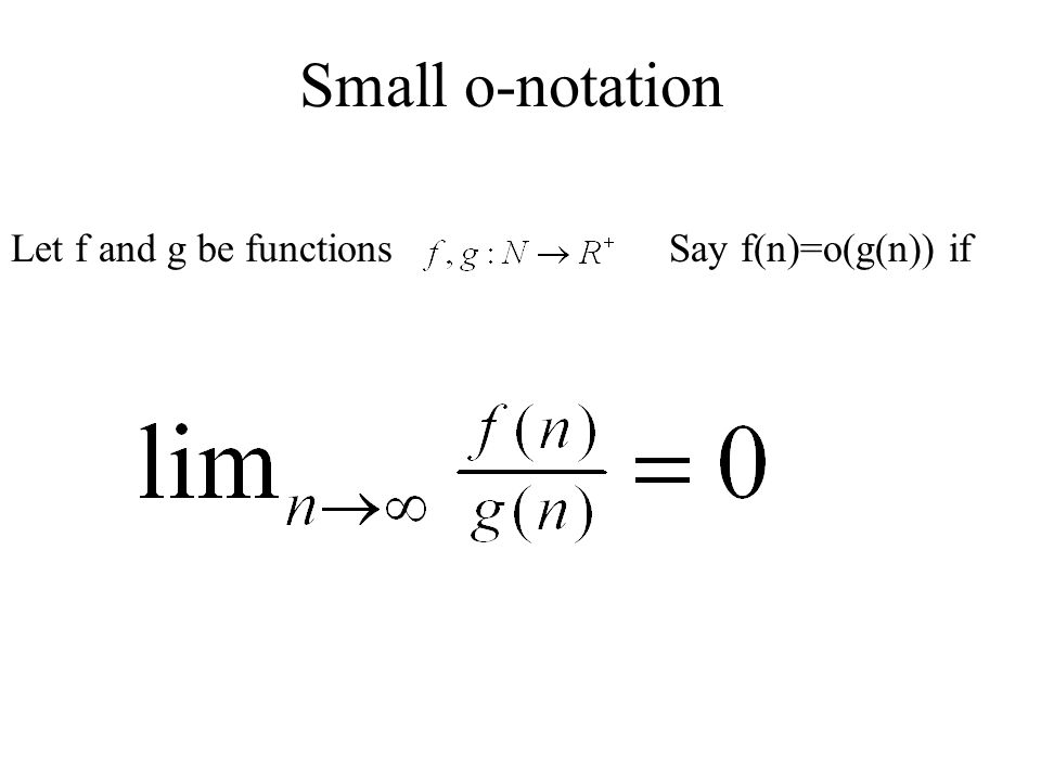 Small o-notation Let f and g be functions Say f(n)=o(g(n)) if