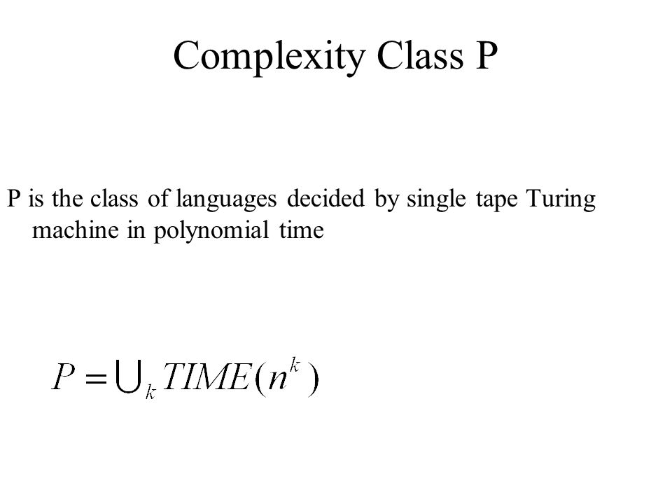 Complexity Class P P is the class of languages decided by single tape Turing machine in polynomial time.