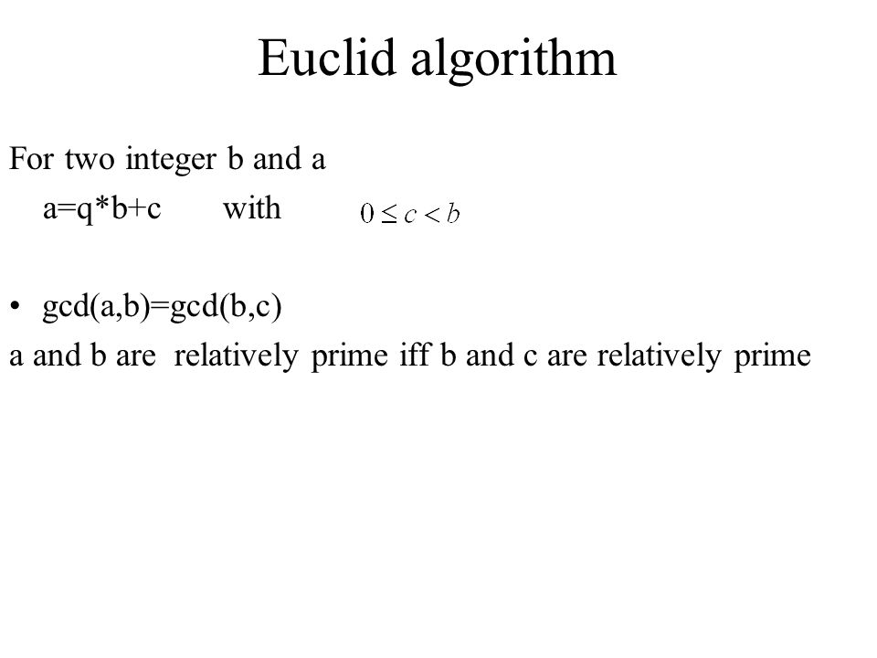Euclid algorithm For two integer b and a a=q*b+c with