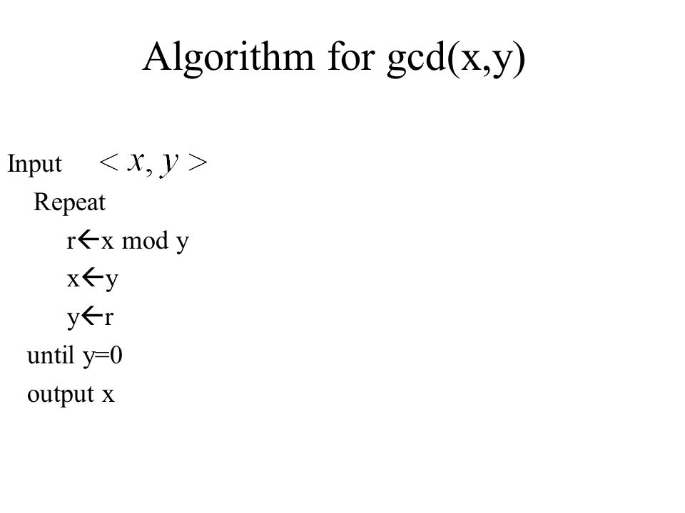 Algorithm for gcd(x,y) Input Repeat rx mod y xy yr until y=0