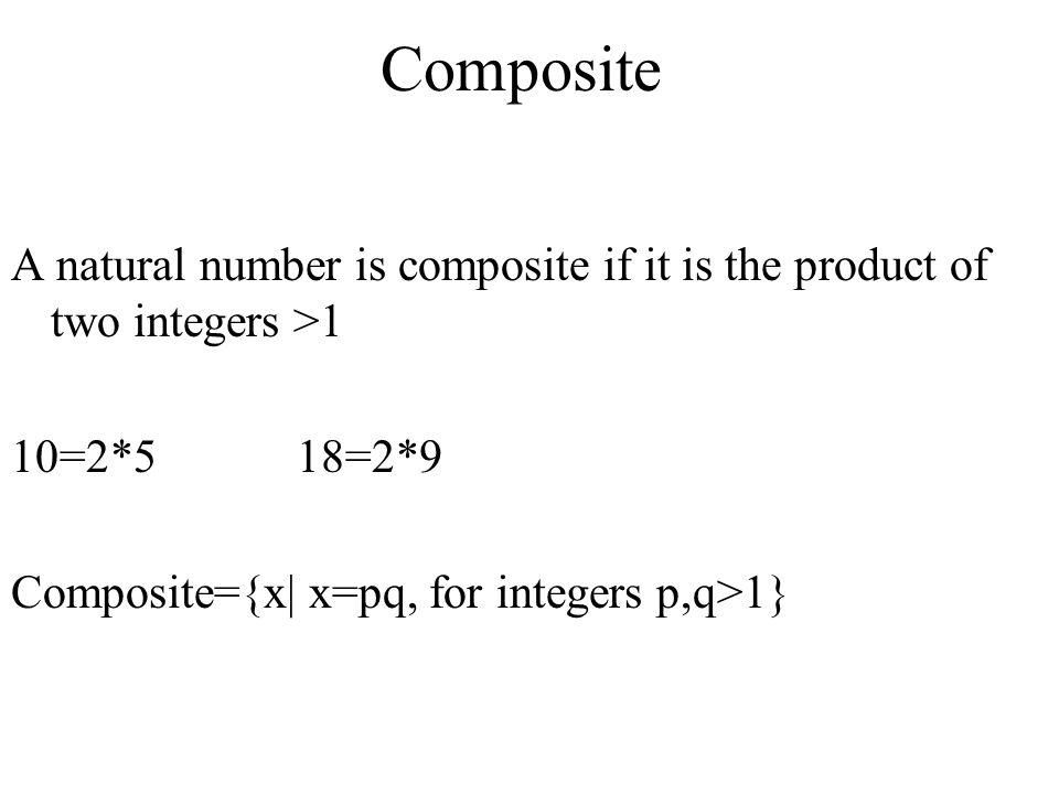 Composite A natural number is composite if it is the product of two integers >1. 10=2*5 18=2*9.
