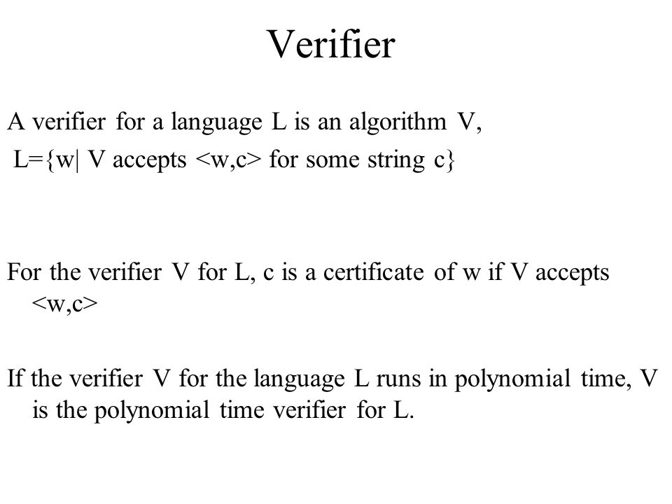 Verifier A verifier for a language L is an algorithm V,