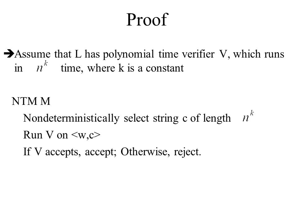 Proof Assume that L has polynomial time verifier V, which runs in time, where k is a constant.