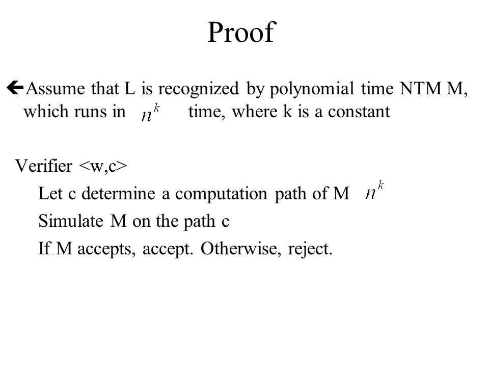 Proof Assume that L is recognized by polynomial time NTM M, which runs in time, where k is a constant.