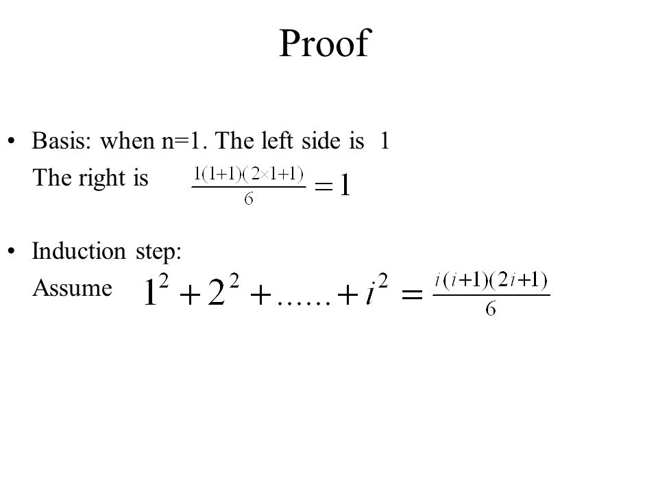 Proof Basis: when n=1. The left side is 1 The right is Induction step: