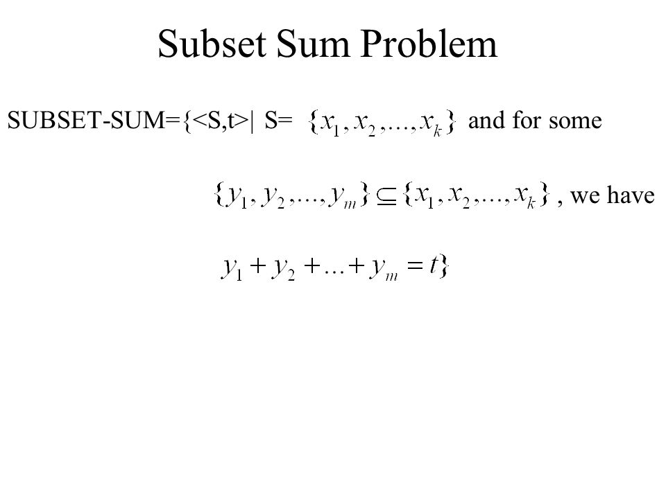 Subset Sum Problem SUBSET-SUM={<S,t>| S= and for some , we have
