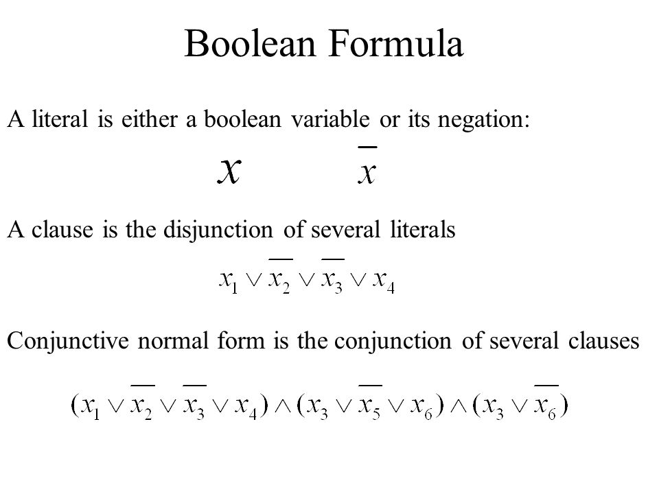 Boolean Formula A literal is either a boolean variable or its negation: A clause is the disjunction of several literals.