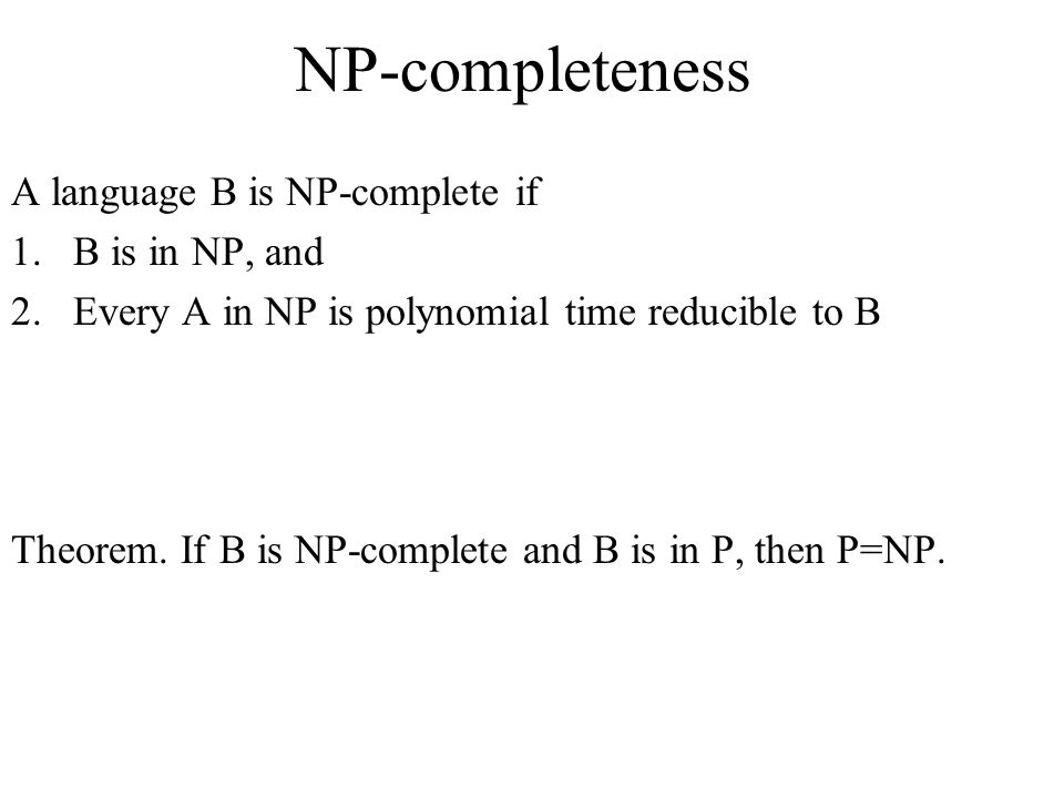 NP-completeness A language B is NP-complete if B is in NP, and