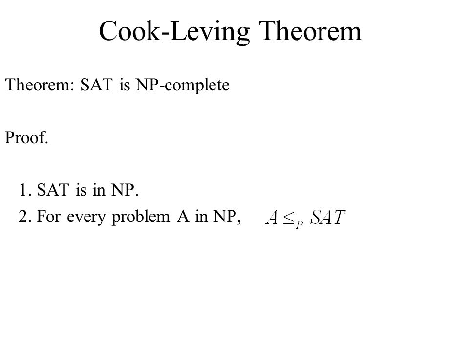 Cook-Leving Theorem Theorem: SAT is NP-complete Proof.
