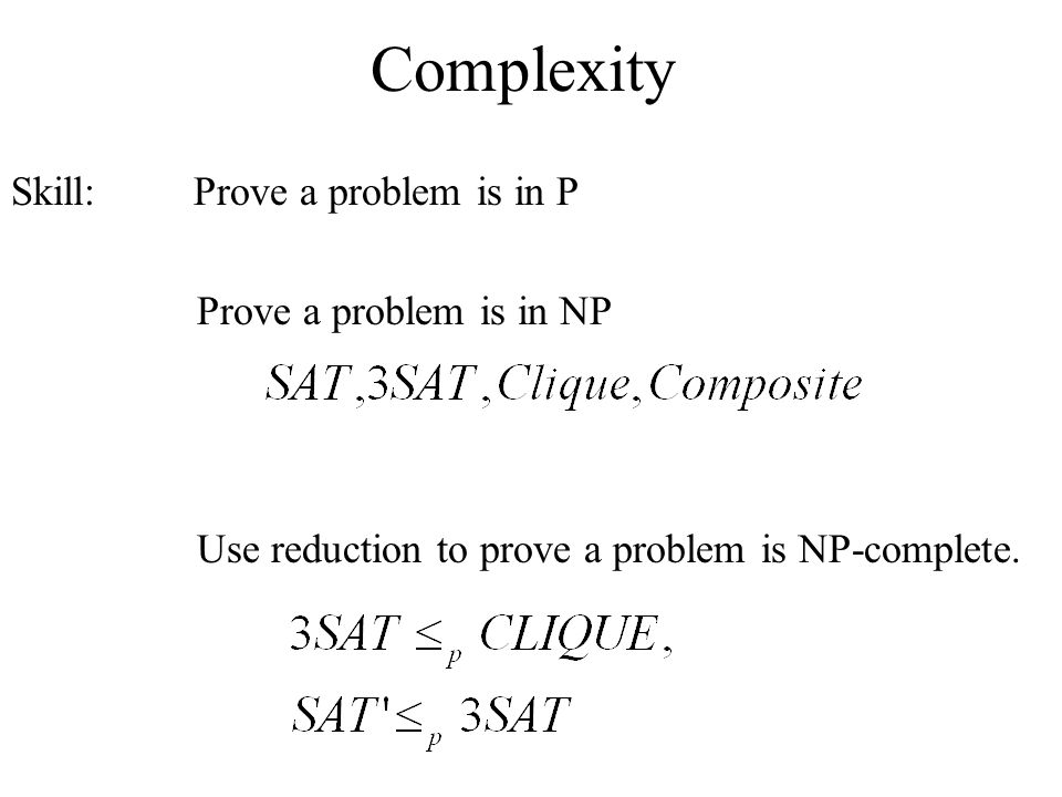 Complexity Skill: Prove a problem is in P Prove a problem is in NP