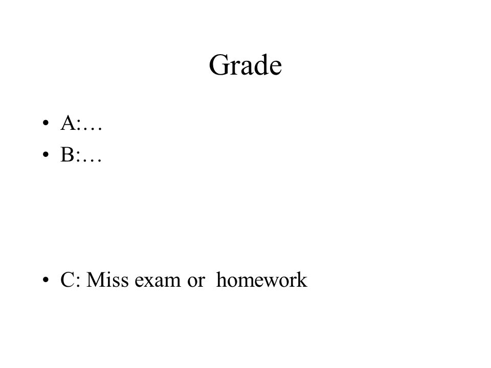 Grade A:… B:… C: Miss exam or homework