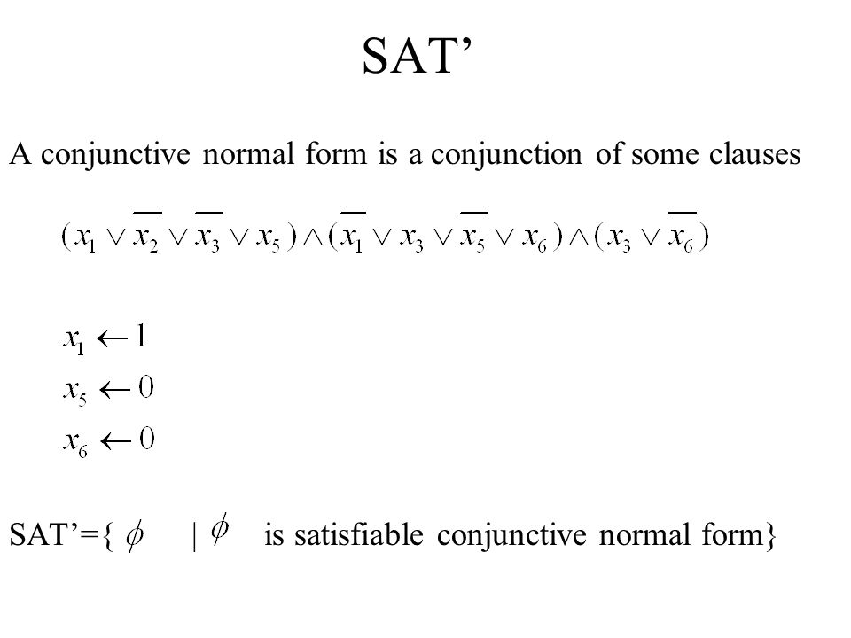 SAT' A conjunctive normal form is a conjunction of some clauses