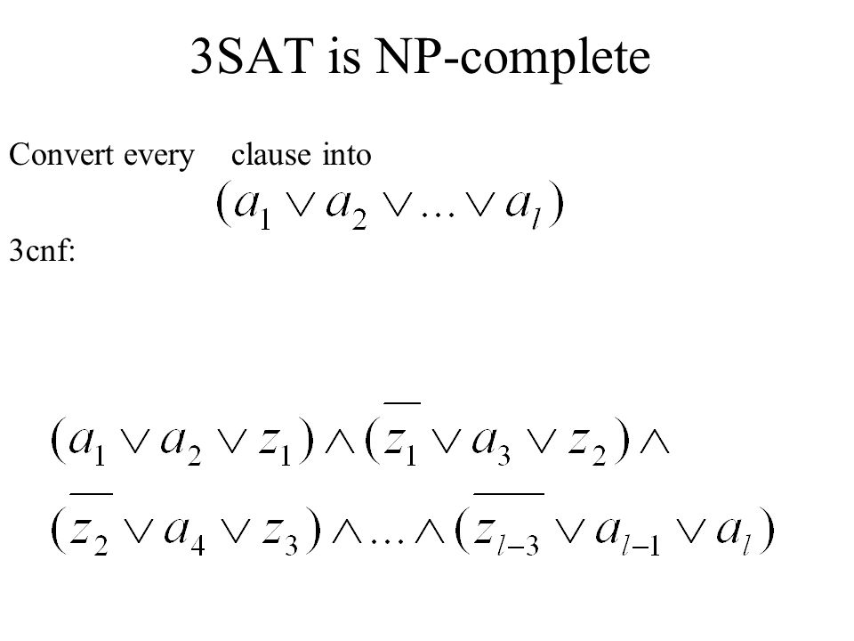 3SAT is NP-complete Convert every clause into 3cnf:
