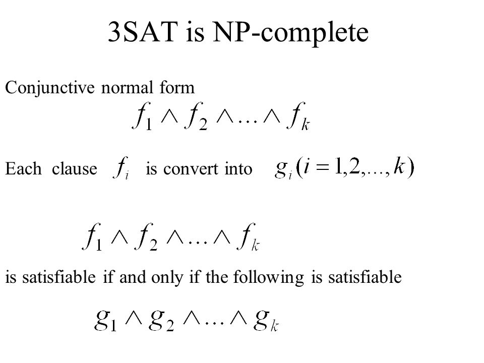 3SAT is NP-complete Conjunctive normal form