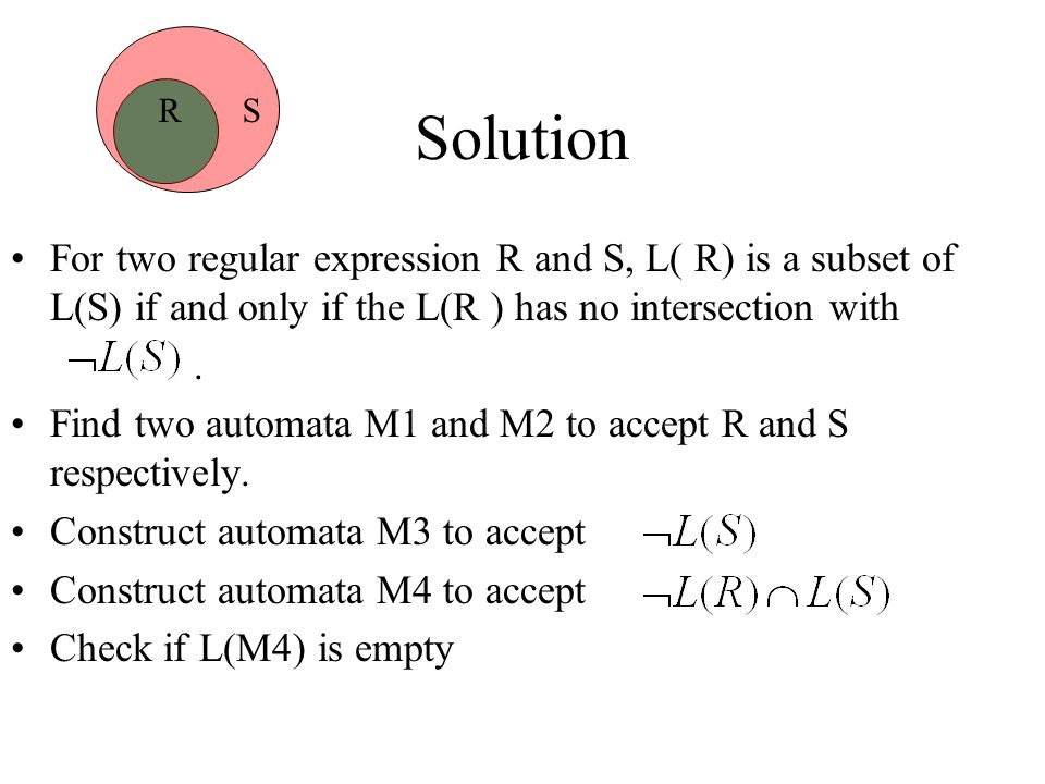 R S Solution. For two regular expression R and S, L( R) is a subset of L(S) if and only if the L(R ) has no intersection with.