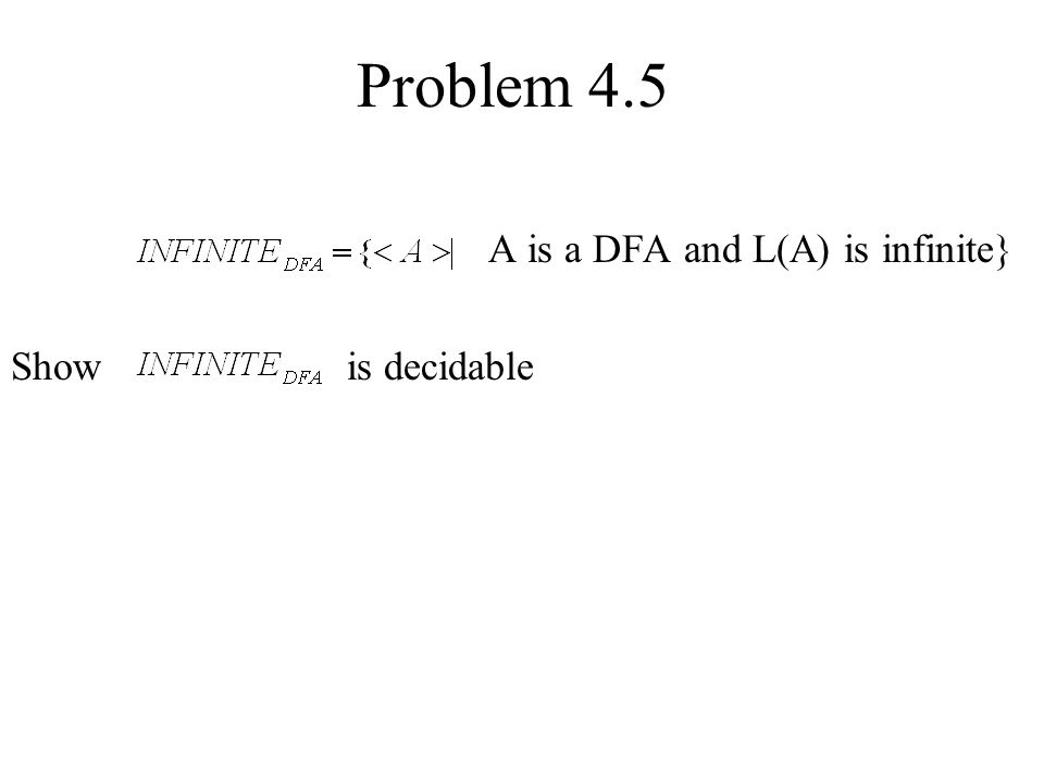 Problem 4.5 A is a DFA and L(A) is infinite} Show is decidable