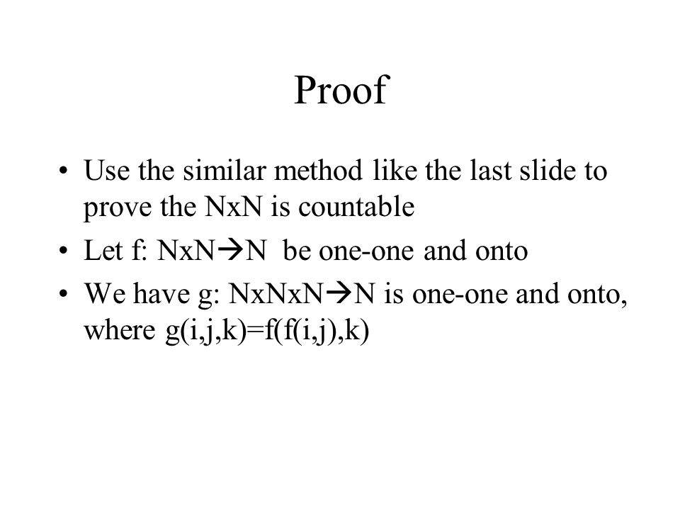 Proof Use the similar method like the last slide to prove the NxN is countable. Let f: NxNN be one-one and onto.