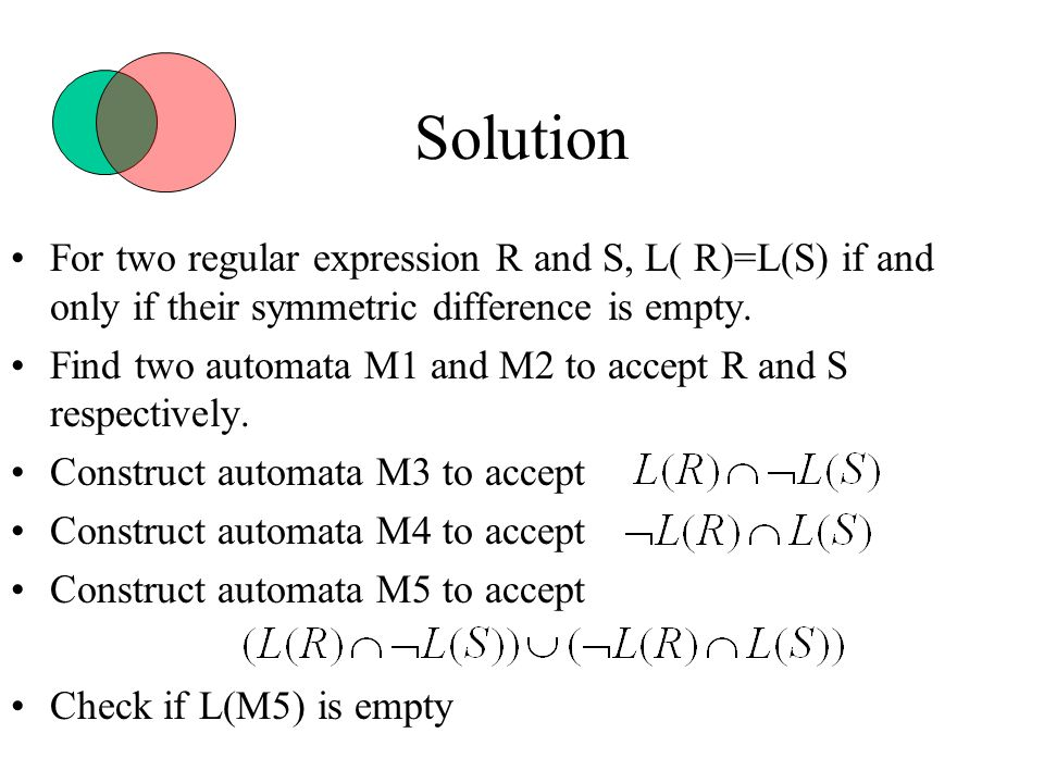 Solution For two regular expression R and S, L( R)=L(S) if and only if their symmetric difference is empty.