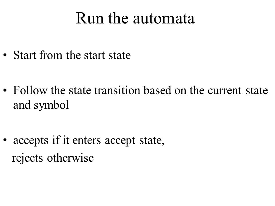 Run the automata Start from the start state
