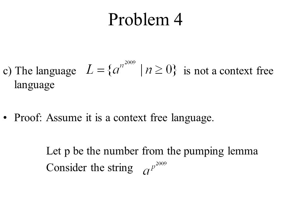 Problem 4 c) The language is not a context free language