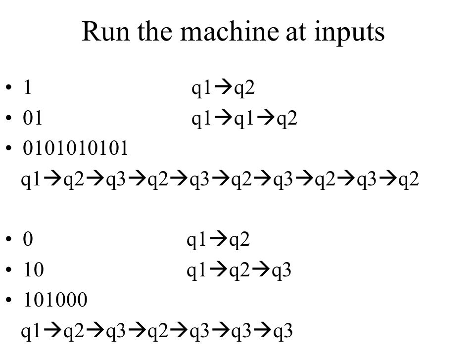 Run the machine at inputs