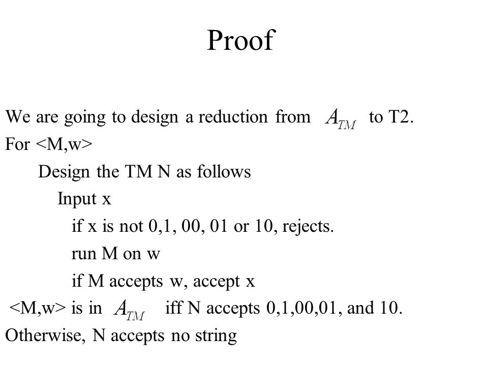 Proof We are going to design a reduction from to T2. For <M,w>