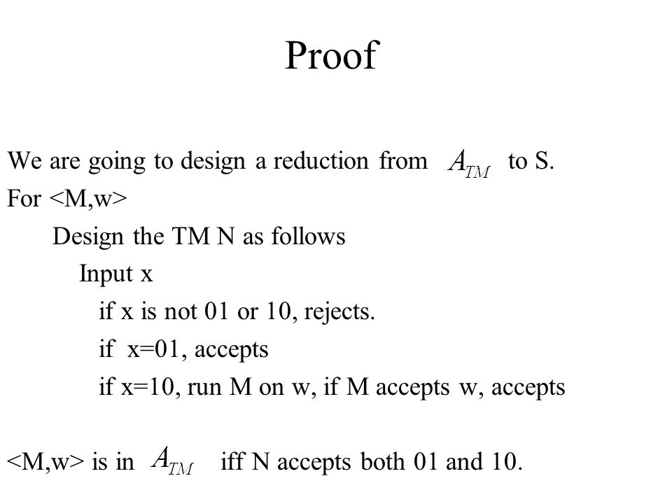 Proof We are going to design a reduction from to S. For <M,w>