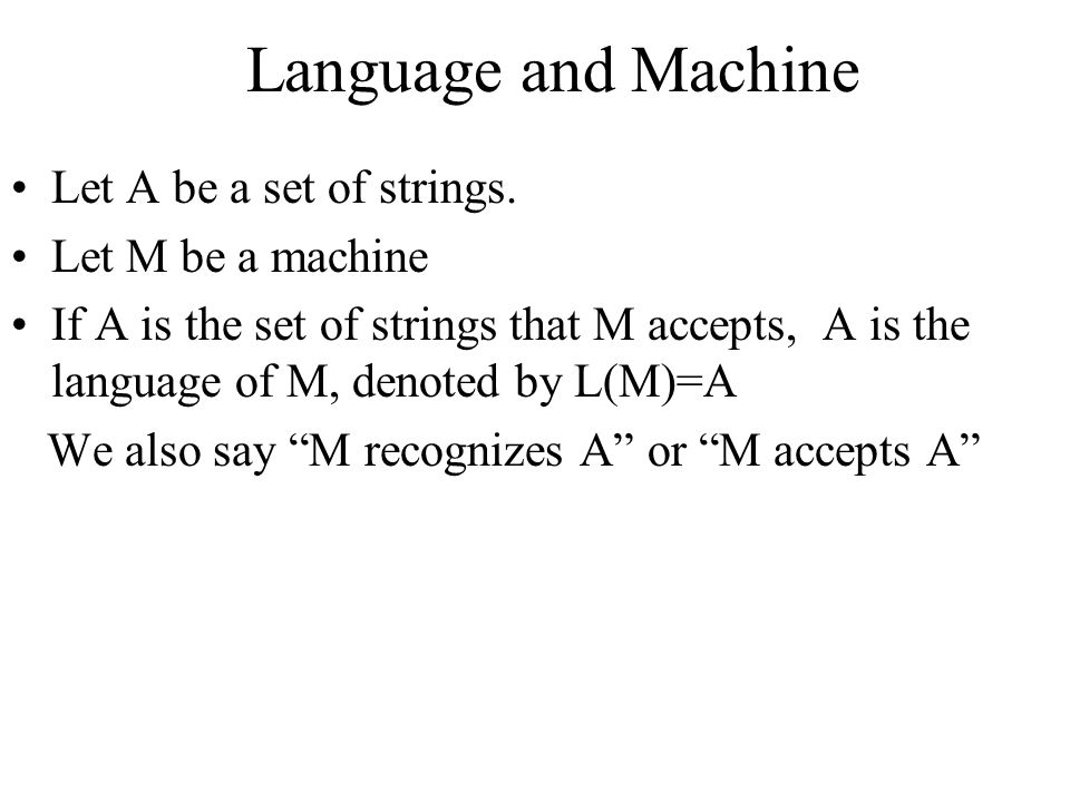 Language and Machine Let A be a set of strings. Let M be a machine