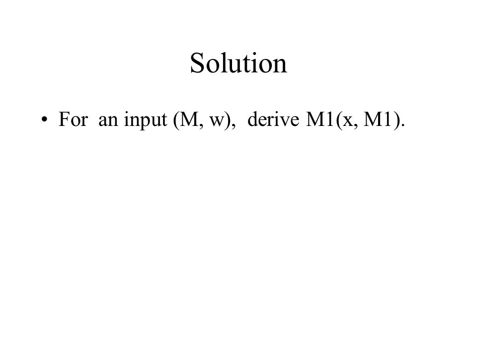 Solution For an input (M, w), derive M1(x, M1).