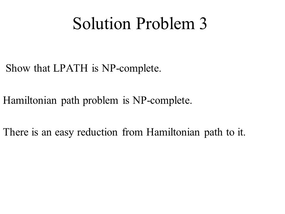 Solution Problem 3 Show that LPATH is NP-complete.