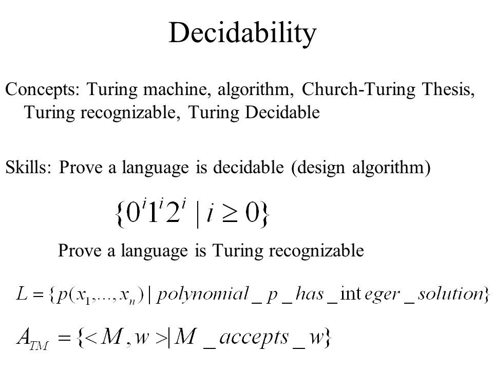 Decidability Concepts: Turing machine, algorithm, Church-Turing Thesis, Turing recognizable, Turing Decidable.