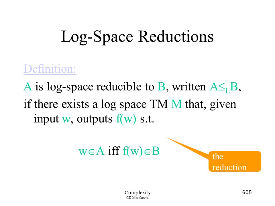 Log-Space Reductions Definition: