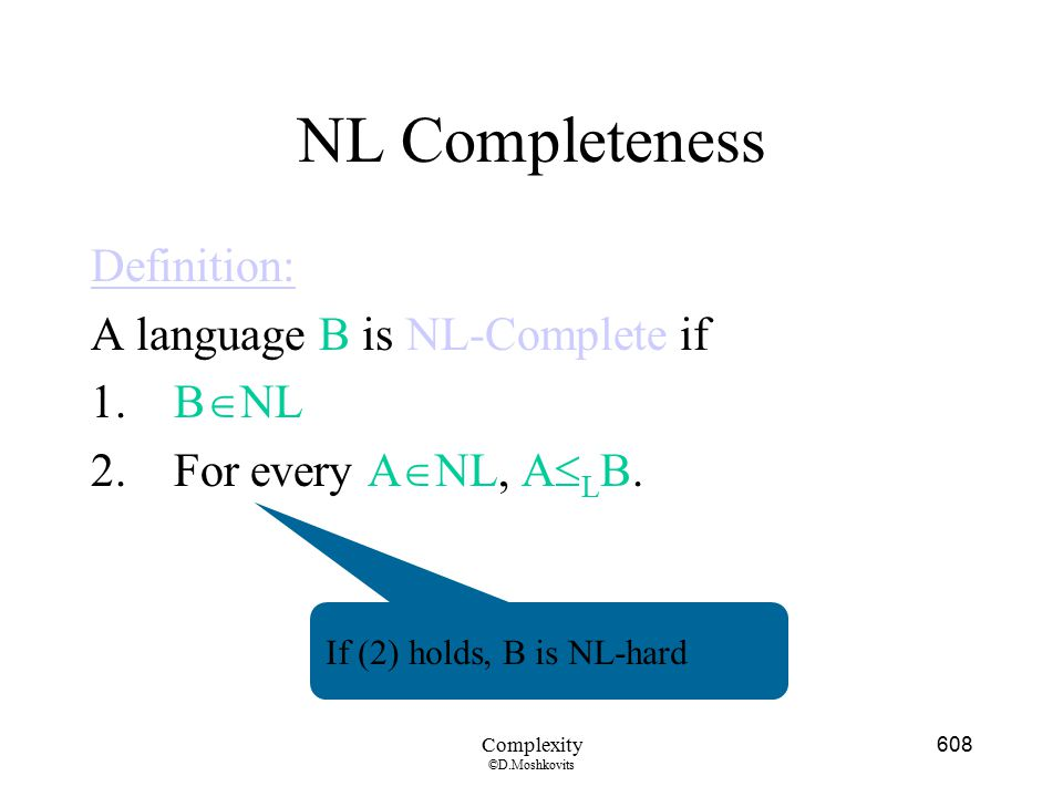 NL Completeness Definition: A language B is NL-Complete if BNL
